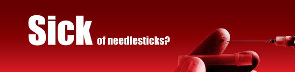 Sick of needlesticks?